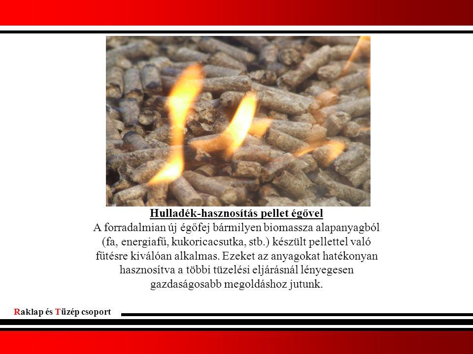 Raklap és Tüzép csoport Hulladék-hasznosítás pellet égővel A forradalmian új égőfej bármilyen biomassza alapanyagból (fa, energiafű, kukoricacsutka, stb.) készült pellettel való fűtésre kiválóan alkalmas.