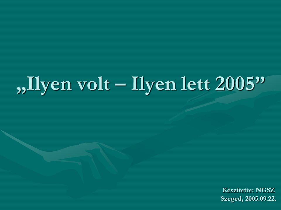 """""""Ilyen volt – Ilyen lett 2005 Készítette: NGSZ Szeged, 2005.09.22."""