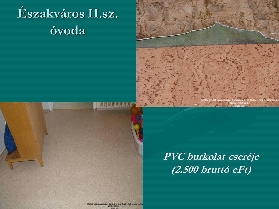 Északváros II.sz. óvoda PVC burkolat cseréje (2.500 bruttó eFt)