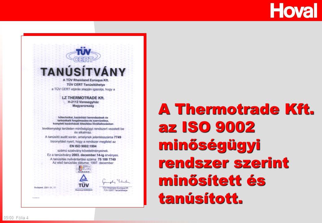 05/00 Fólia 4 A Thermotrade Kft. az ISO 9002 minőségügyi rendszer szerint minősített és tanúsított.