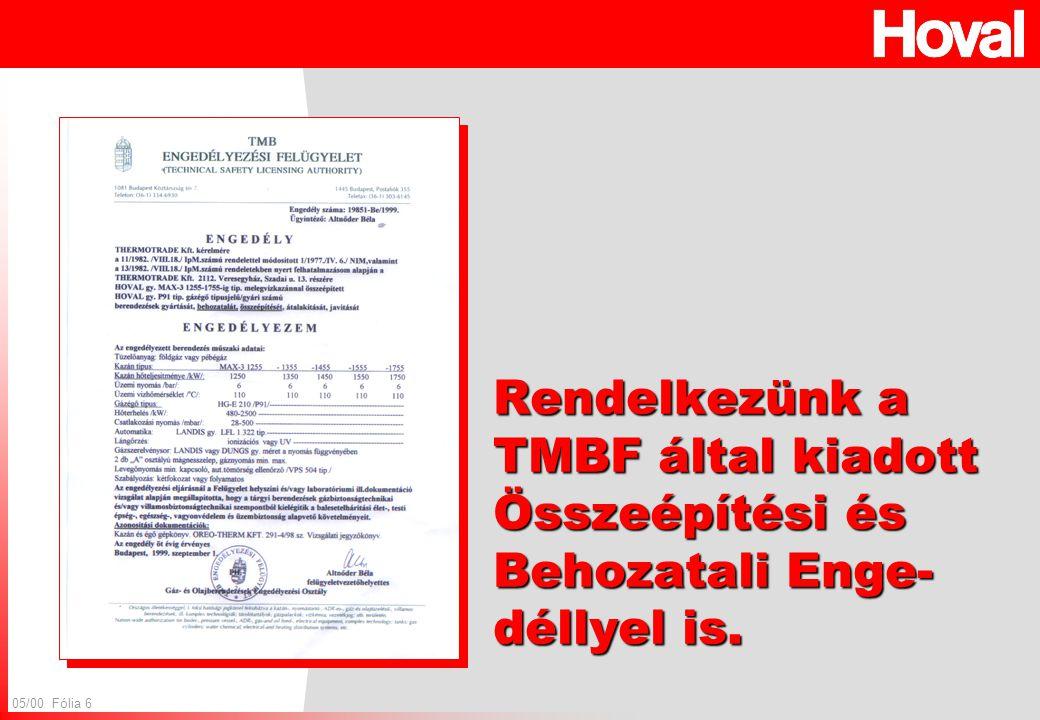 05/00 Fólia 6 Rendelkezünk a TMBF által kiadott Összeépítési és Behozatali Enge- déllyel is.
