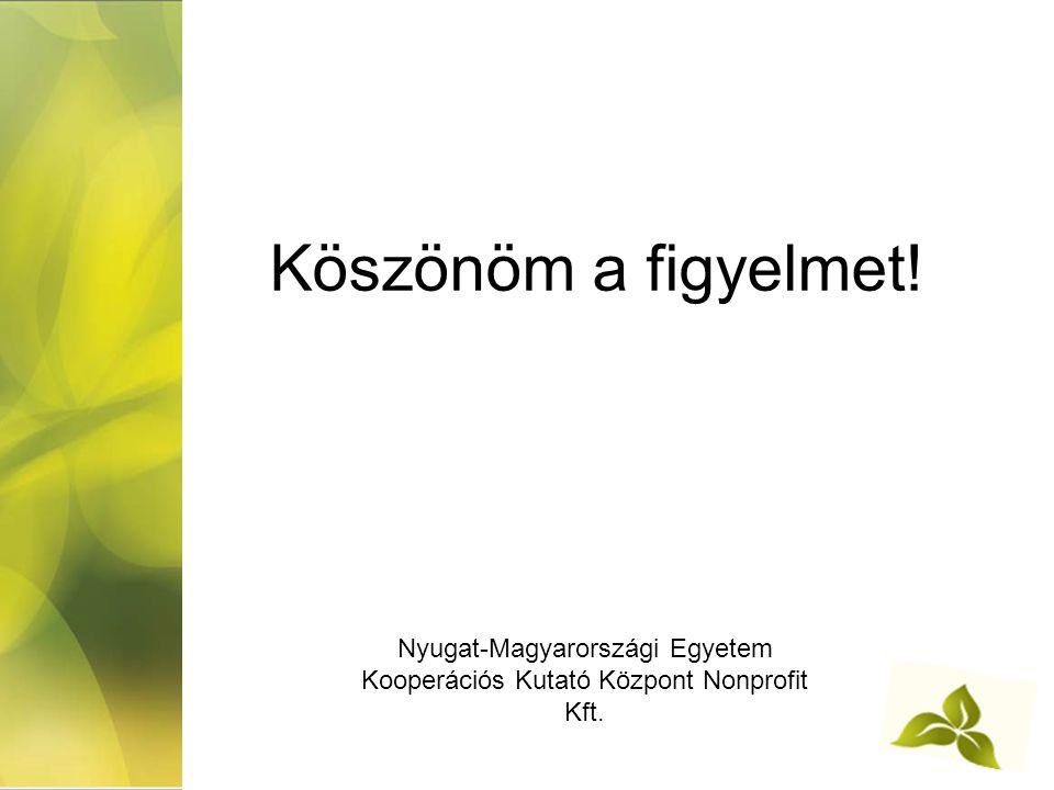 Köszönöm a figyelmet! Nyugat-Magyarországi Egyetem Kooperációs Kutató Központ Nonprofit Kft.
