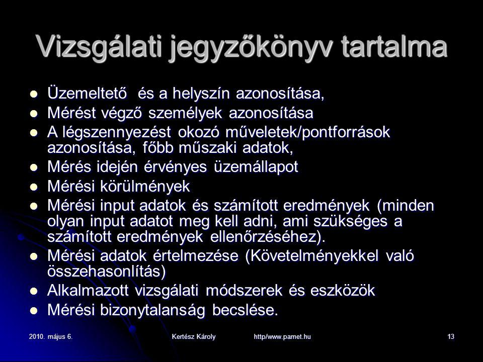 2010. május 6.Kertész Károly http/www.pamet.hu13 Vizsgálati jegyzőkönyv tartalma Üzemeltető és a helyszín azonosítása, Üzemeltető és a helyszín azonos