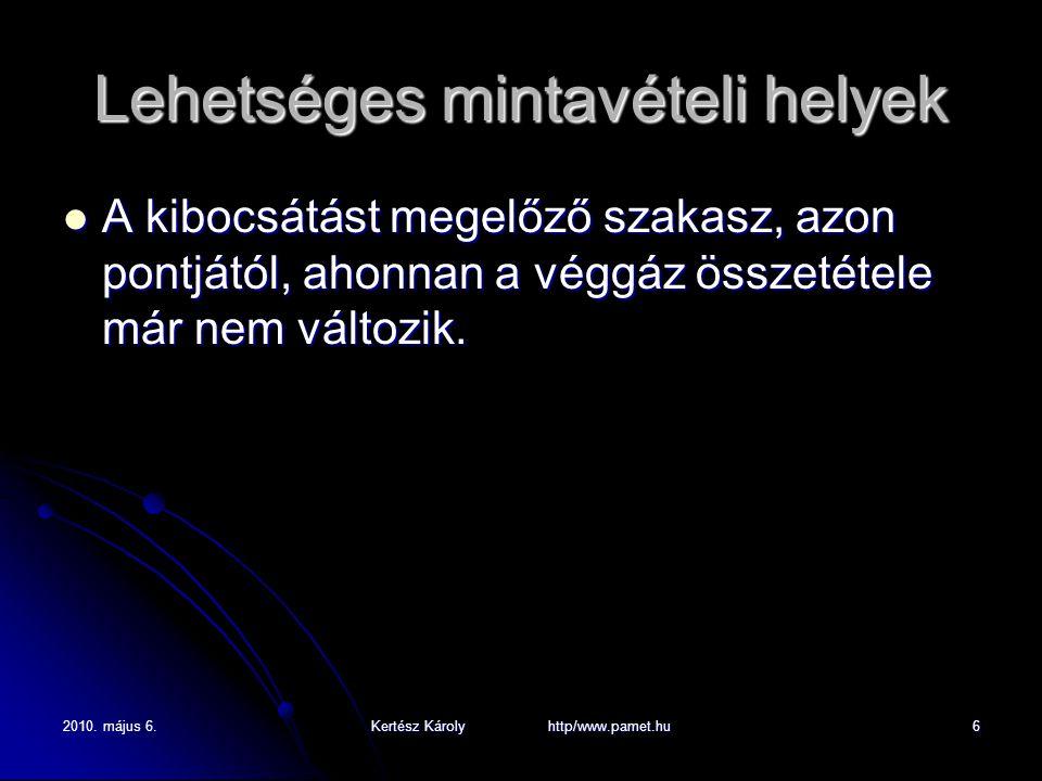 2010. május 6.Kertész Károly http/www.pamet.hu6 Lehetséges mintavételi helyek A kibocsátást megelőző szakasz, azon pontjától, ahonnan a véggáz összeté