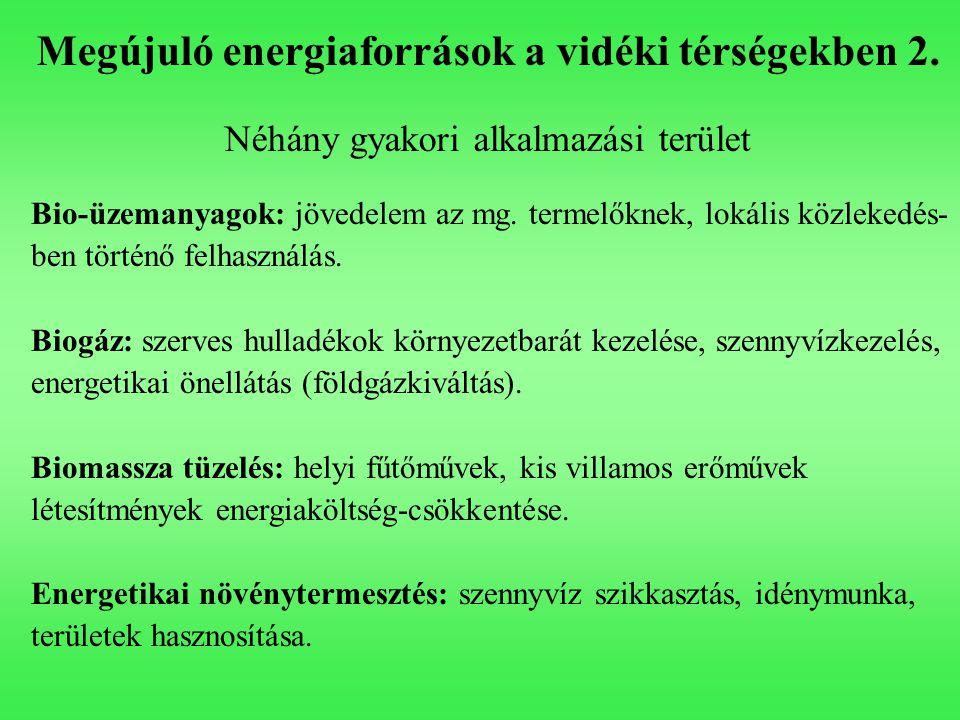 Megújuló energiaforrások a vidéki térségekben 2. Néhány gyakori alkalmazási terület Bio-üzemanyagok: jövedelem az mg. termelőknek, lokális közlekedés-
