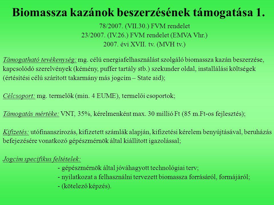 Biomassza kazánok beszerzésének támogatása 1. 78/2007. (VII.30.) FVM rendelet 23/2007. (IV.26.) FVM rendelet (EMVA Vhr.) 2007. évi XVII. tv. (MVH tv.)