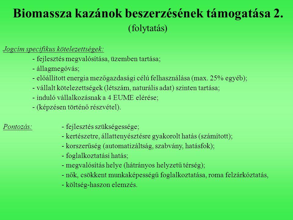 Biomassza kazánok beszerzésének támogatása 2. (folytatás) Jogcím specifikus kötelezettségek: - fejlesztés megvalósítása, üzemben tartása; - állagmegóv