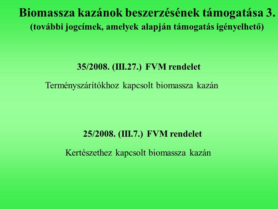 Biomassza kazánok beszerzésének támogatása 3. (további jogcímek, amelyek alapján támogatás igényelhető) 35/2008. (III.27.) FVM rendelet Terményszárító