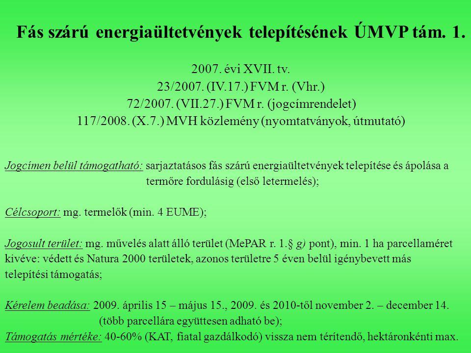 Fás szárú energiaültetvények telepítésének ÚMVP tám. 1. 2007. évi XVII. tv. 23/2007. (IV.17.) FVM r. (Vhr.) 72/2007. (VII.27.) FVM r. (jogcímrendelet)