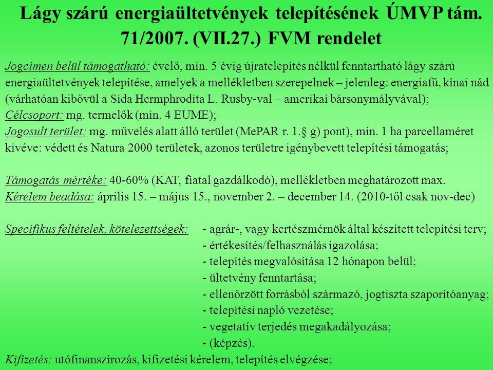 Lágy szárú energiaültetvények telepítésének ÚMVP tám. 71/2007. (VII.27.) FVM rendelet Jogcímen belül támogatható: évelő, min. 5 évig újratelepítés nél