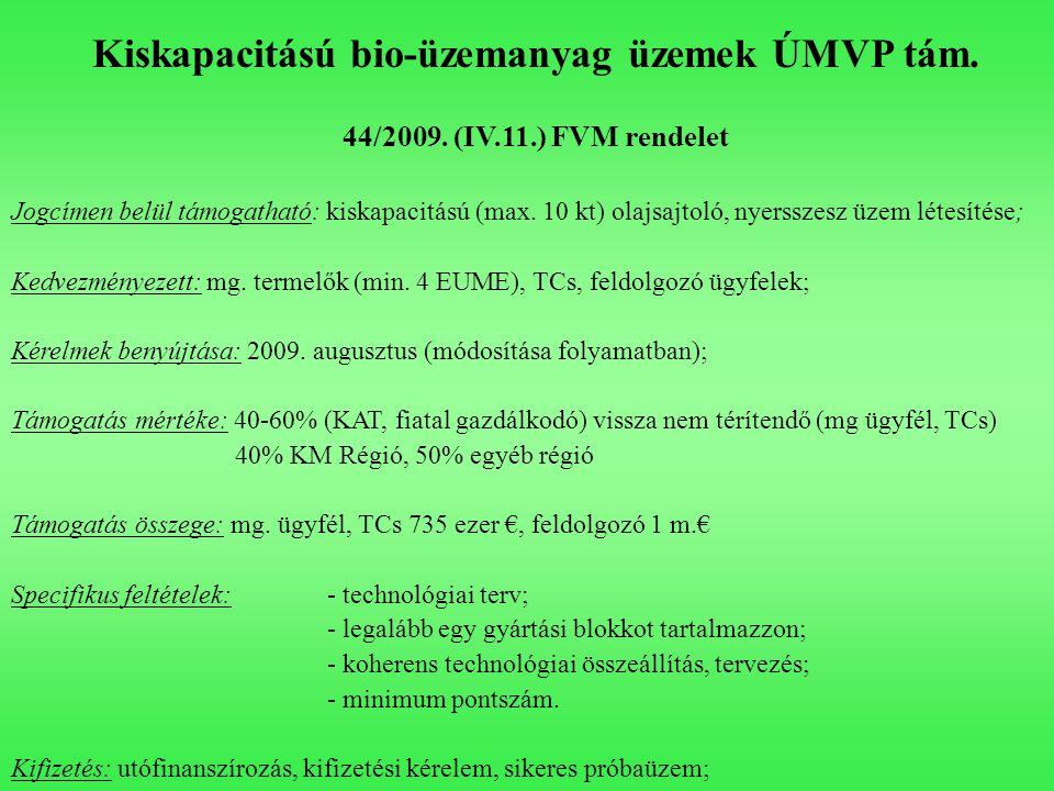 Kiskapacitású bio-üzemanyag üzemek ÚMVP tám. 44/2009. (IV.11.) FVM rendelet Jogcímen belül támogatható: kiskapacitású (max. 10 kt) olajsajtoló, nyerss