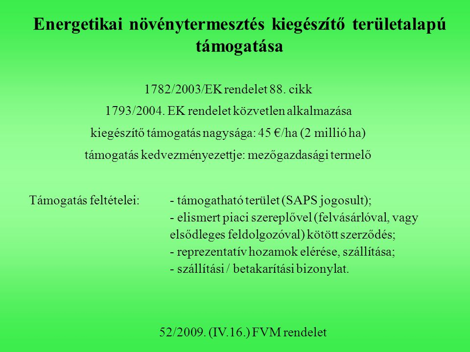Energetikai növénytermesztés kiegészítő területalapú támogatása 1782/2003/EK rendelet 88. cikk 1793/2004. EK rendelet közvetlen alkalmazása kiegészítő