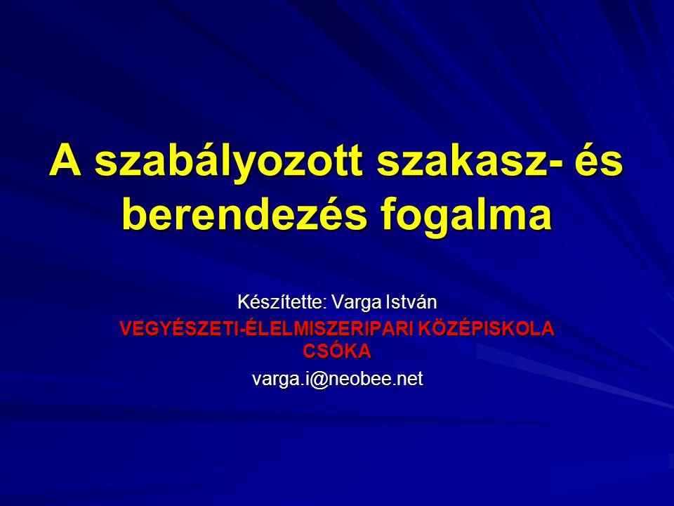 A szabályozott szakasz- és berendezés fogalma Készítette: Varga István VEGYÉSZETI-ÉLELMISZERIPARI KÖZÉPISKOLA CSÓKA varga.i@neobee.net