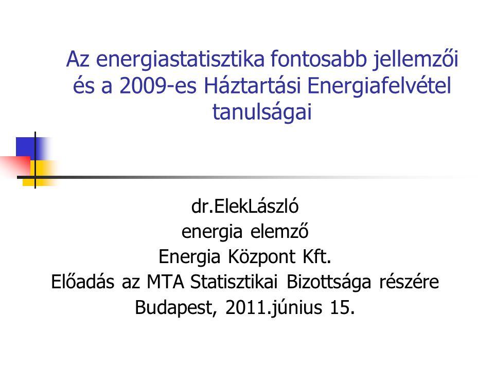 Az energiastatisztika fontosabb jellemzői és a 2009-es Háztartási Energiafelvétel tanulságai dr.ElekLászló energia elemző Energia Központ Kft.