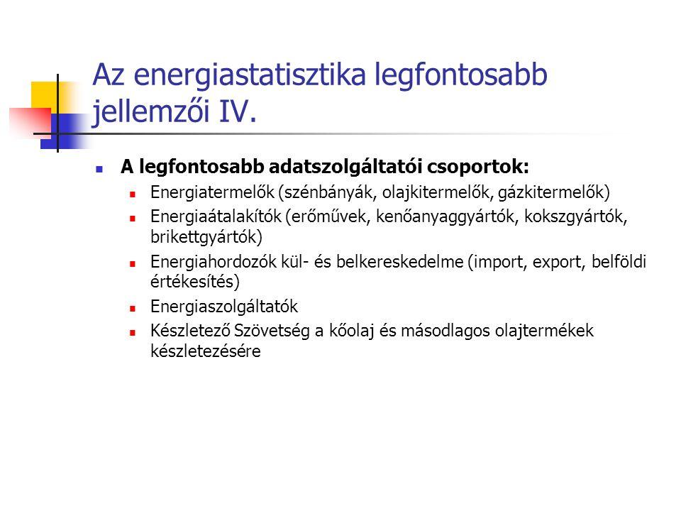 Az energiastatisztika legfontosabb jellemzői IV. A legfontosabb adatszolgáltatói csoportok: Energiatermelők (szénbányák, olajkitermelők, gázkitermelők