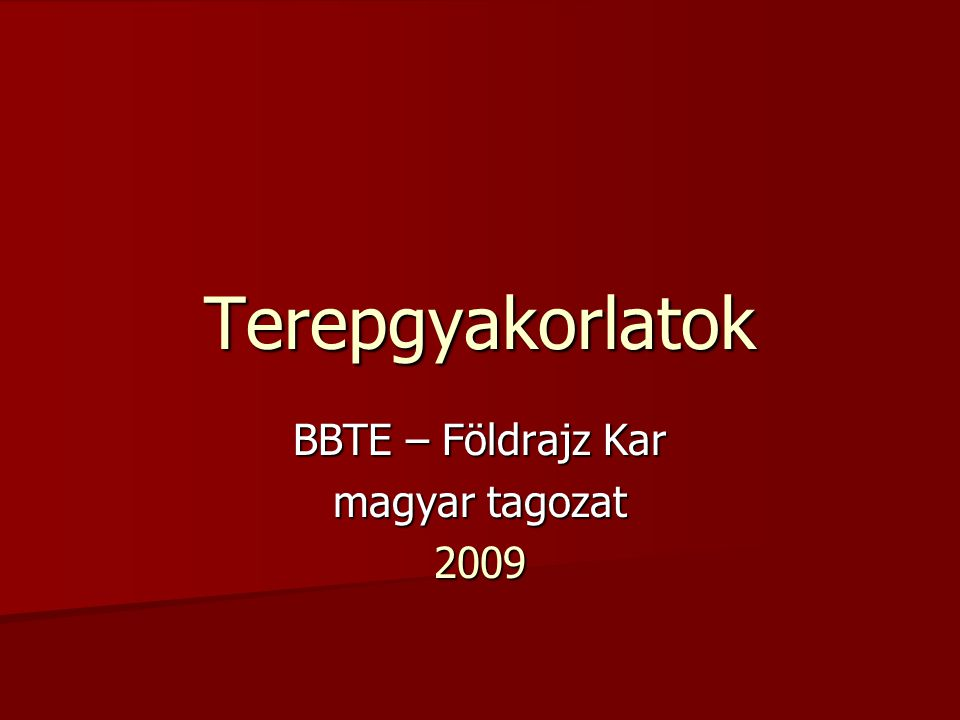 Terepgyakorlatok BBTE – Földrajz Kar magyar tagozat 2009