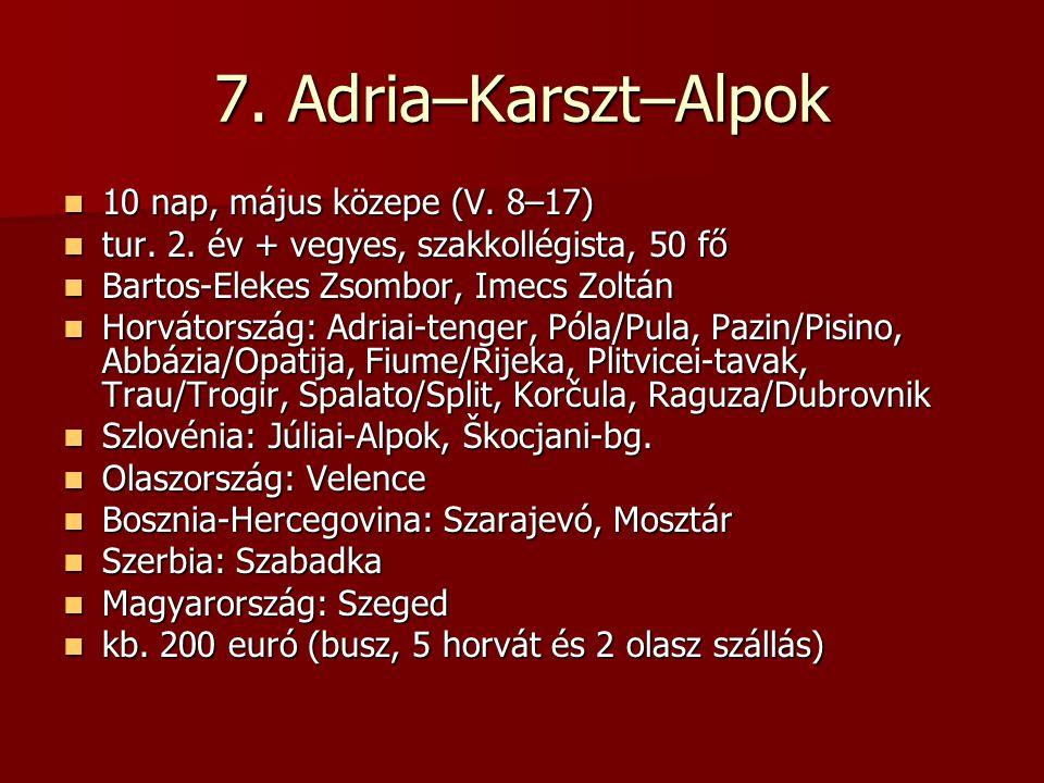 7.Adria–Karszt–Alpok 10 nap, május közepe (V. 8–17) 10 nap, május közepe (V.