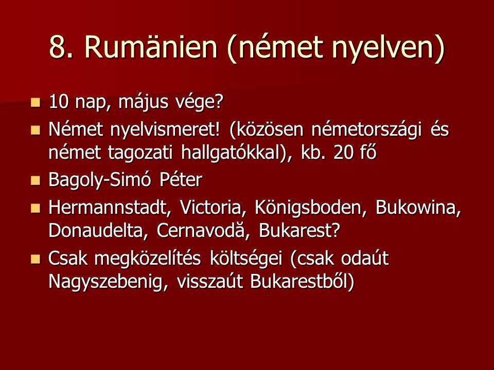 8.Rumänien (német nyelven) 10 nap, május vége. 10 nap, május vége.