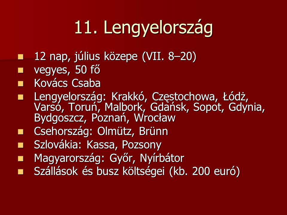 11.Lengyelország 12 nap, július közepe (VII. 8–20) 12 nap, július közepe (VII.