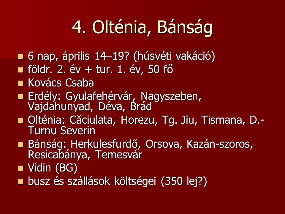 4.Olténia, Bánság 6 nap, április 14–19. (húsvéti vakáció) 6 nap, április 14–19.