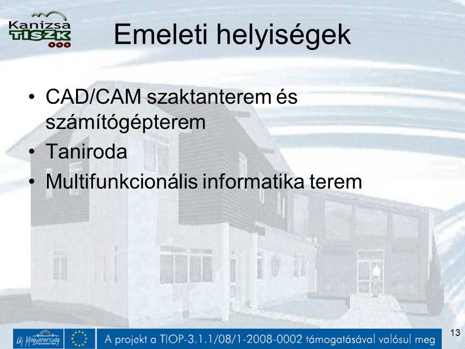 13 Emeleti helyiségek CAD/CAM szaktanterem és számítógépterem Taniroda Multifunkcionális informatika terem