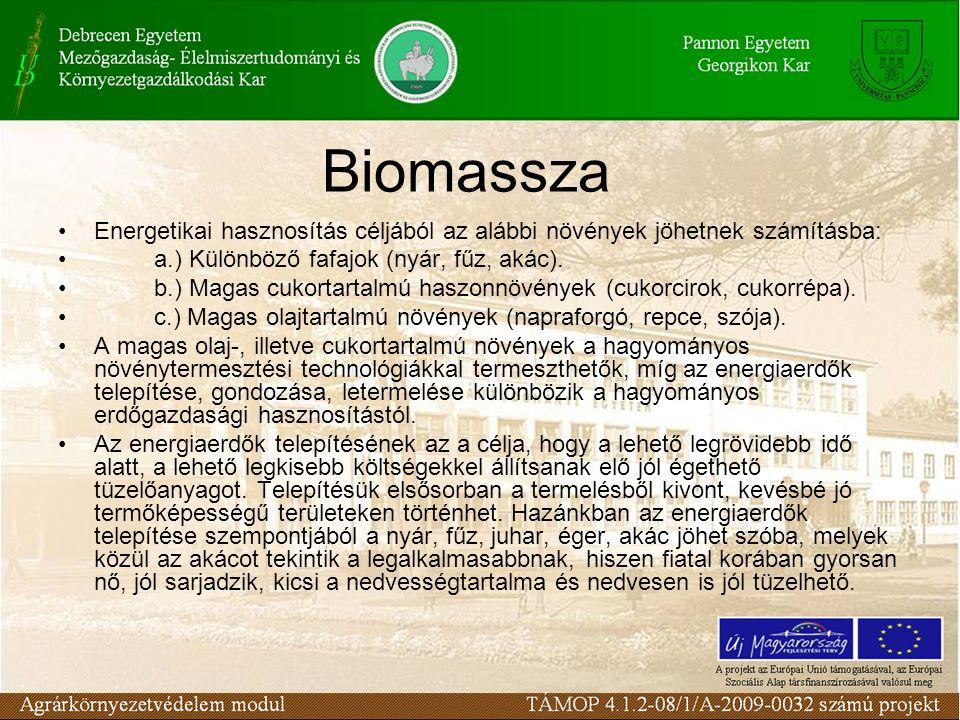 Biomassza Energetikai hasznosítás céljából az alábbi növények jöhetnek számításba: a.) Különböző fafajok (nyár, fűz, akác). b.) Magas cukortartalmú ha