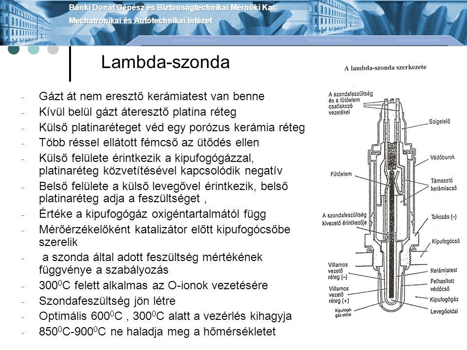 Lambda-szonda - Gázt át nem eresztő kerámiatest van benne - Kívül belül gázt áteresztő platina réteg - Külső platinaréteget véd egy porózus kerámia ré