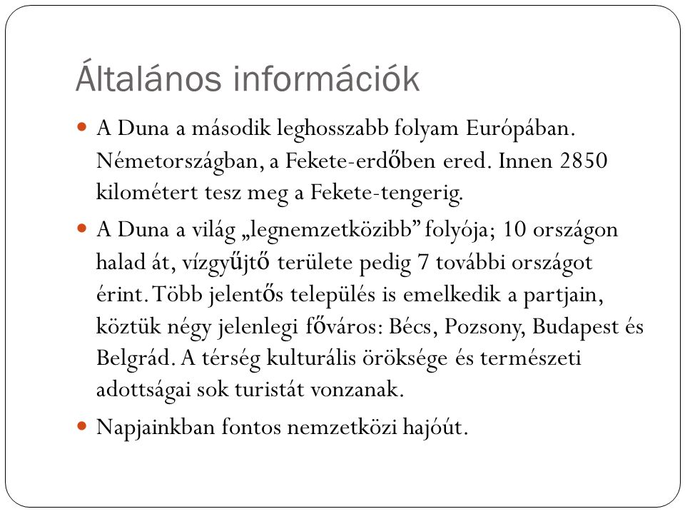Története A Duna Európa különböz ő tájain folyik keresztül, ahol a történelem folyamán igen különböz ő népek éltek.