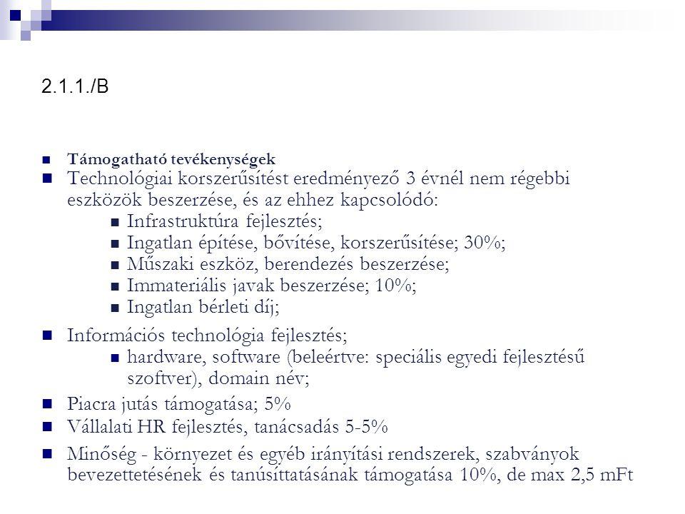 2.1.1./B Támogatható tevékenységek Technológiai korszerűsítést eredményező 3 évnél nem régebbi eszközök beszerzése, és az ehhez kapcsolódó: Infrastruk