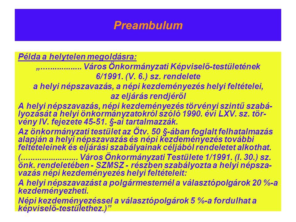 """Preambulum Példa a helytelen megoldásra: """".................. Város Önkormányzati Képviselő-testületének 6/1991. (V. 6.) sz. rendelete a helyi népszava"""