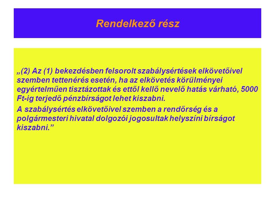 """Rendelkező rész """"(2) Az (1) bekezdésben felsorolt szabálysértések elkövetőivel szemben tettenérés esetén, ha az elkövetés körülményei egyértelműen tis"""