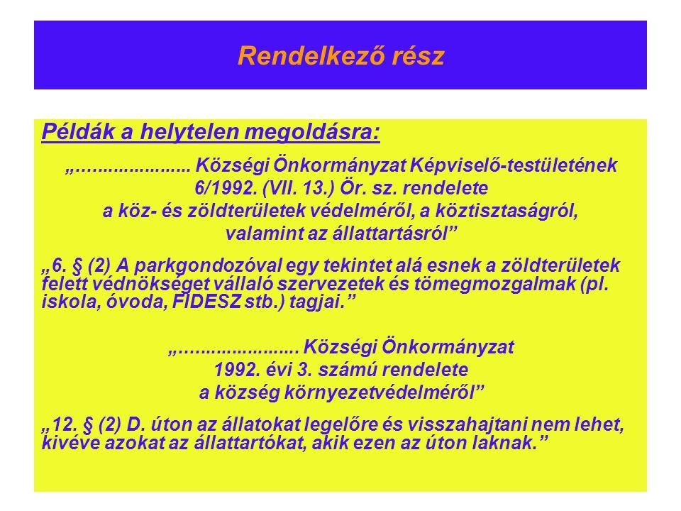 """Rendelkező rész Példák a helytelen megoldásra: """"...................... Községi Önkormányzat Képviselő-testületének 6/1992. (VII. 13.) Ör. sz. rendelet"""
