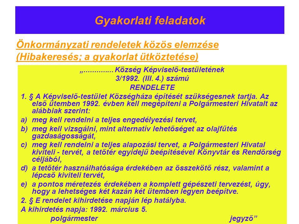 """Gyakorlati feladatok """".............. Község Képviselő-testületének 3/1992. (III. 4.) számú RENDELETE 1. § A Képviselő-testület Községháza építését szü"""