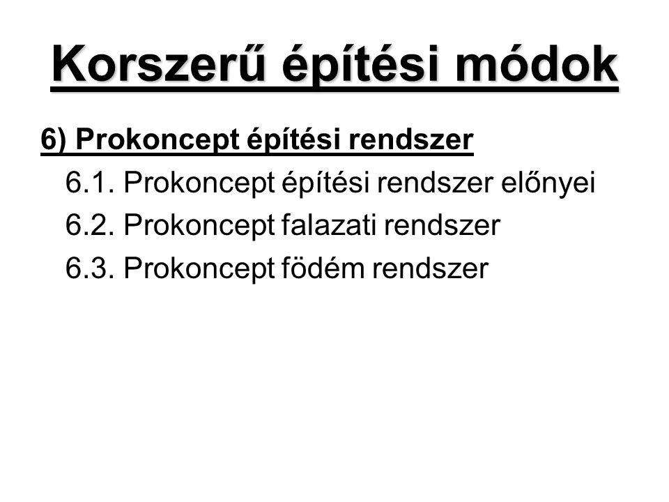 Korszerű építési módok 6) Prokoncept építési rendszer 6.1. Prokoncept építési rendszer előnyei 6.2. Prokoncept falazati rendszer 6.3. Prokoncept födém