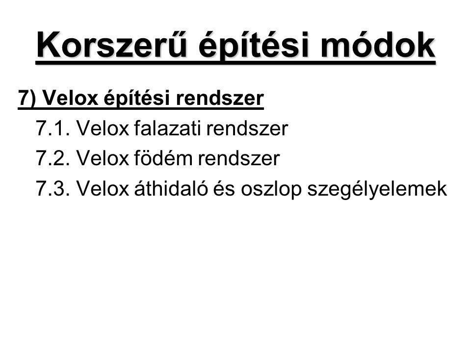 Korszerű építési módok 7) Velox építési rendszer 7.1. Velox falazati rendszer 7.2. Velox födém rendszer 7.3. Velox áthidaló és oszlop szegélyelemek
