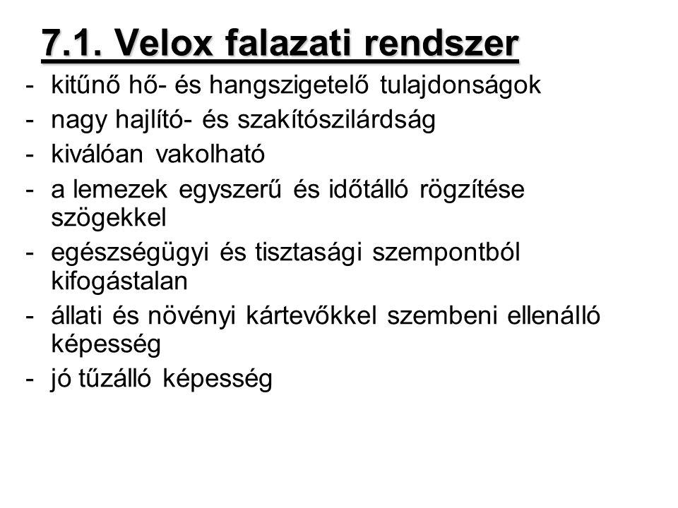 7.1. Velox falazati rendszer -kitűnő hő- és hangszigetelő tulajdonságok -nagy hajlító- és szakítószilárdság -kiválóan vakolható -a lemezek egyszerű és