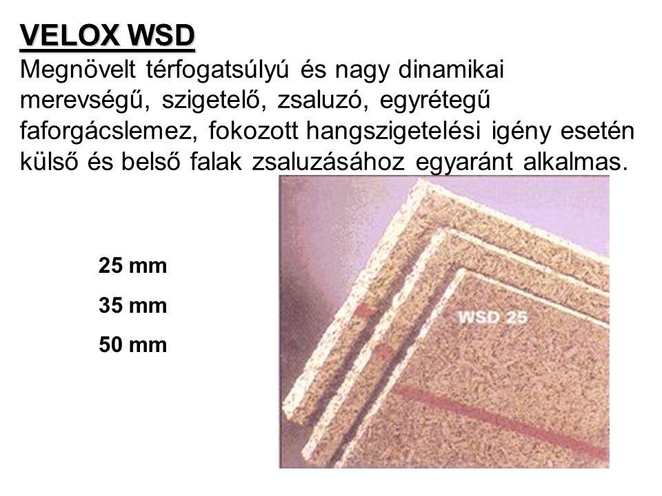 VELOX WSD VELOX WSD Megnövelt térfogatsúlyú és nagy dinamikai merevségű, szigetelő, zsaluzó, egyrétegű faforgácslemez, fokozott hangszigetelési igény