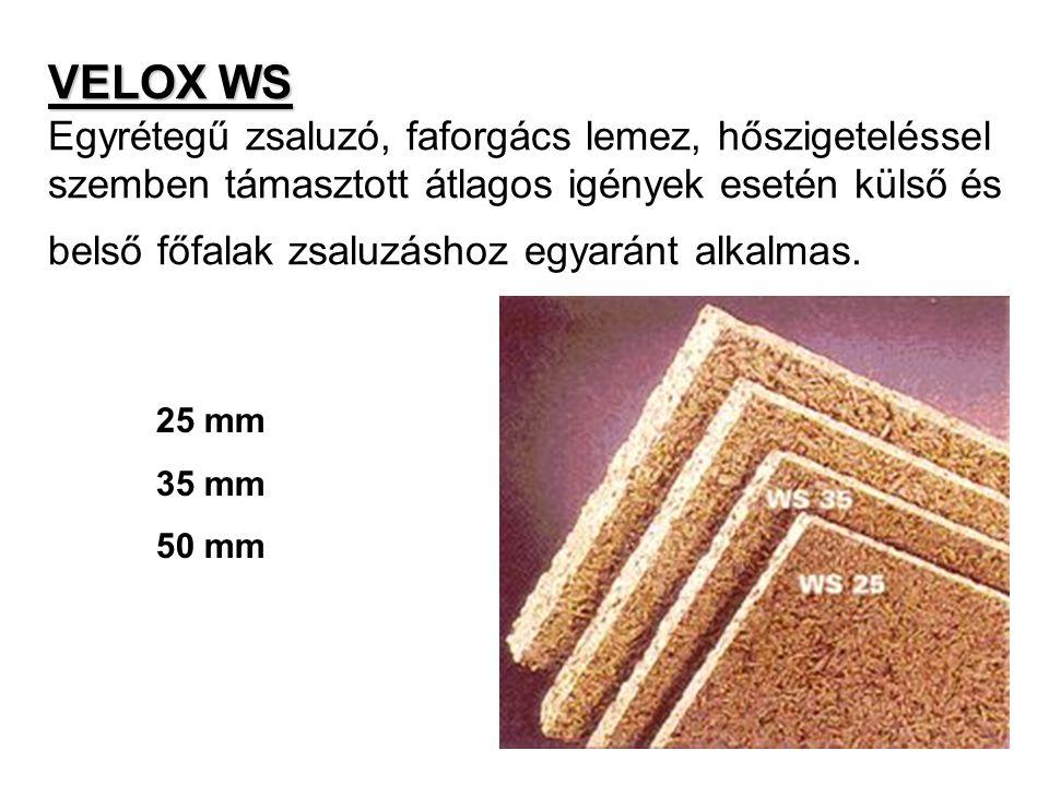 VELOX WS VELOX WS Egyrétegű zsaluzó, faforgács lemez, hőszigeteléssel szemben támasztott átlagos igények esetén külső és belső főfalak zsaluzáshoz egy