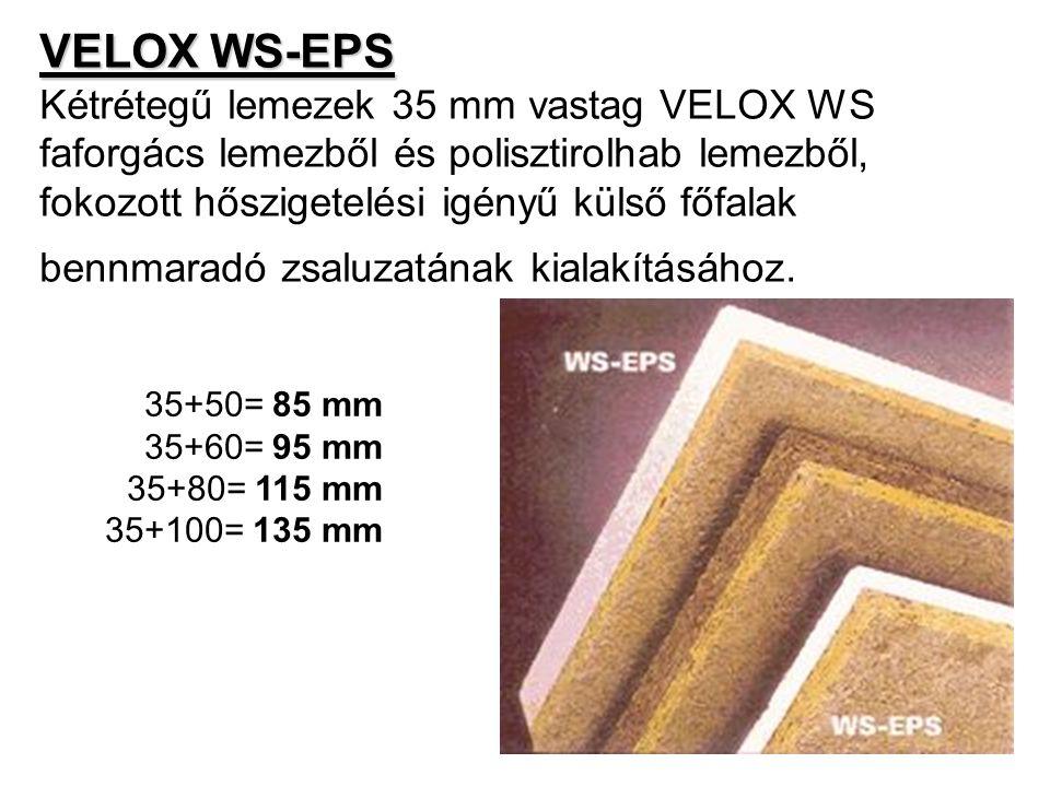 VELOX WS-EPS VELOX WS-EPS Kétrétegű lemezek 35 mm vastag VELOX WS faforgács lemezből és polisztirolhab lemezből, fokozott hőszigetelési igényű külső f