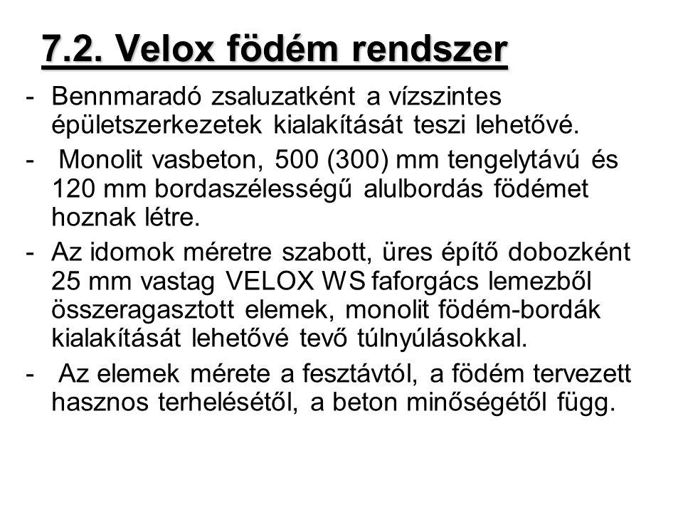 7.2. Velox födém rendszer -Bennmaradó zsaluzatként a vízszintes épületszerkezetek kialakítását teszi lehetővé. - Monolit vasbeton, 500 (300) mm tengel