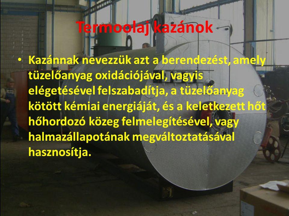 Kereskedelmi megnevezés GyártóAlkalmazási terület [C o ] Sűrűség [kg/m 3 ] Fajhő [kJ/kgK] Forráspont [C o ] Folyás - határ [C o ] Farulin SAral-25/300892/7321,66/2,93333-39 Transcal LTBP-35/290892/6801,7/3,05300-48 Thermalöl TEsso0/310871/6821,86/3,01355-15 Thermia öl EShell0/310910/7181,8/2,87360-24 Mobiltherm 605 Mobil Oil-5/320880/6741,83/2,93390-10 Diphyl DTBayer-20/3301067/7861,45/2,34330-54 Dowtherm LFDow Chem.