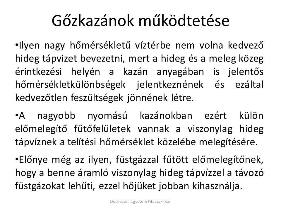 Debreceni Egyetem Műszaki Kar Ilyen nagy hőmérsékletű víztérbe nem volna kedvező hideg tápvizet bevezetni, mert a hideg és a meleg közeg érintkezési h