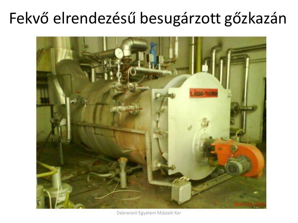 Debreceni Egyetem Műszaki Kar Fekvő elrendezésű besugárzott gőzkazán