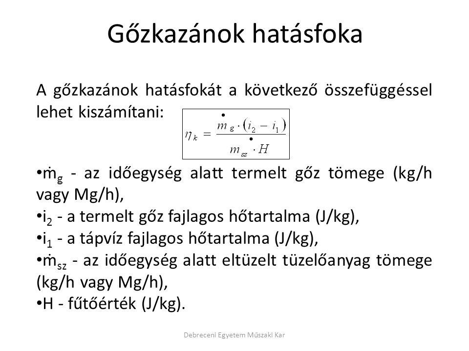 Debreceni Egyetem Műszaki Kar A gőzkazánok hatásfokát a következő összefüggéssel lehet kiszámítani: ṁ g - az időegység alatt termelt gőz tömege (kg/h