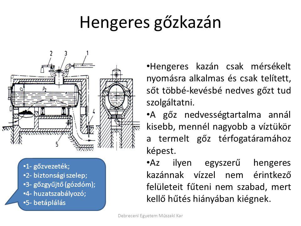 Hengeres kazán csak mérsékelt nyomásra alkalmas és csak telített, sőt többé-kevésbé nedves gőzt tud szolgáltatni. A gőz nedvességtartalma annál kisebb