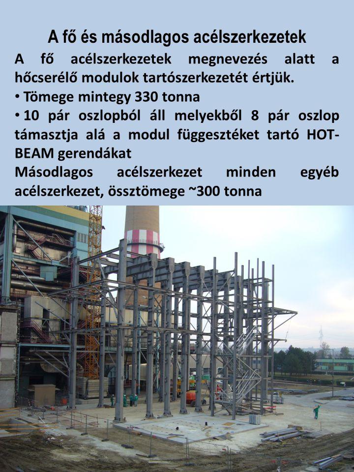A fő és másodlagos acélszerkezetek A fő acélszerkezetek megnevezés alatt a hőcserélő modulok tartószerkezetét értjük. Tömege mintegy 330 tonna 10 pár