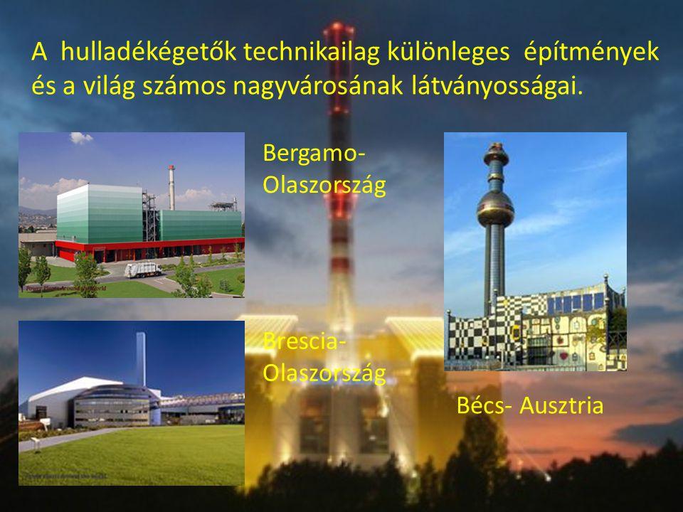 Bergamo- Olaszország Bécs- Ausztria Brescia- Olaszország A hulladékégetők technikailag különleges építmények és a világ számos nagyvárosának látványo