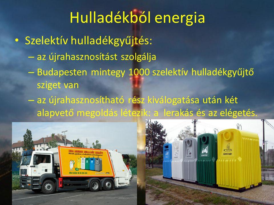 Hulladékból energia Szelektív hulladékgyűjtés: – az újrahasznosítást szolgálja – Budapesten mintegy 1000 szelektív hulladékgyűjtő sziget van – az újra