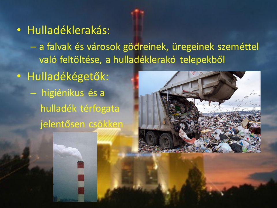 Hulladéklerakás: – a falvak és városok gödreinek, üregeinek szeméttel való feltöltése, a hulladéklerakó telepekből Hulladékégetők: – higiénikus és a h