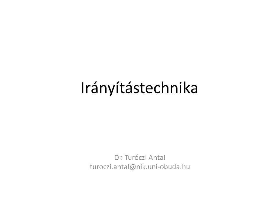 Irányítástechnika Dr. Turóczi Antal turoczi.antal@nik.uni-obuda.hu
